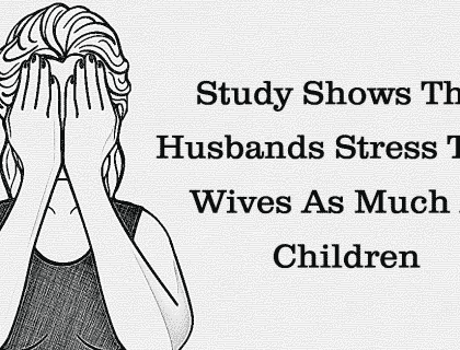 HUSBANDS STRESS THEIR WIVES AS MUCH AS THE CHILDREN